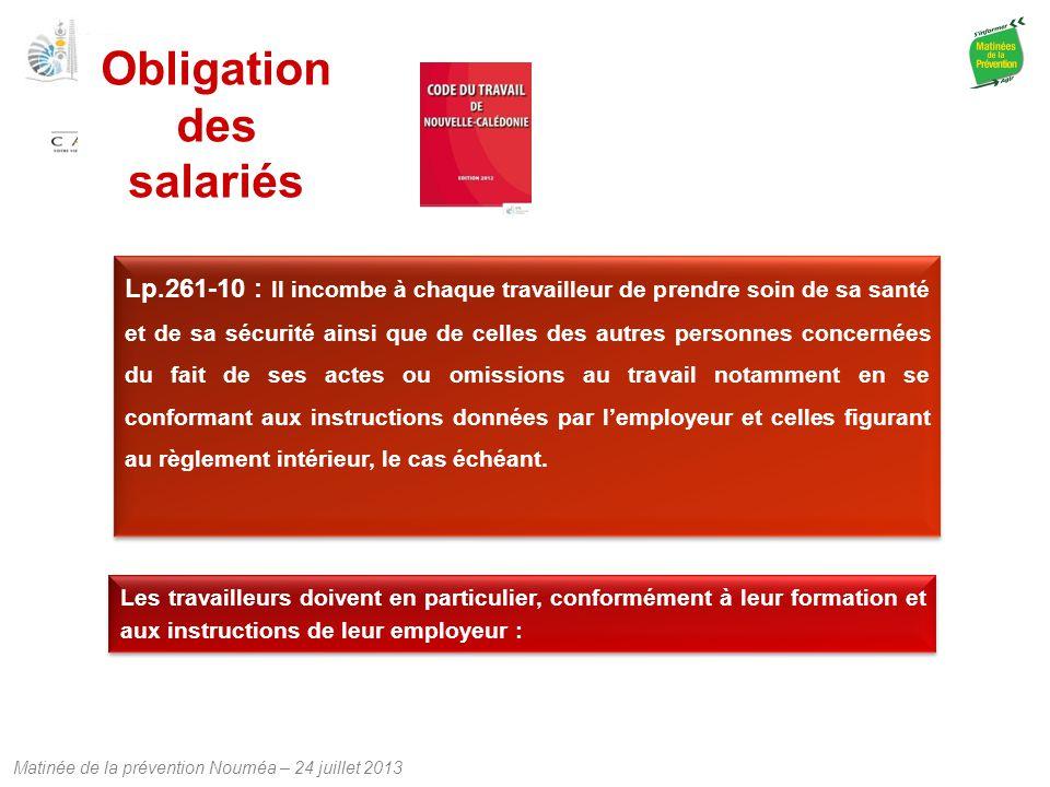 Matinée de la prévention Nouméa – 24 juillet 2013 Lp.261-10 : Il incombe à chaque travailleur de prendre soin de sa santé et de sa sécurité ainsi que