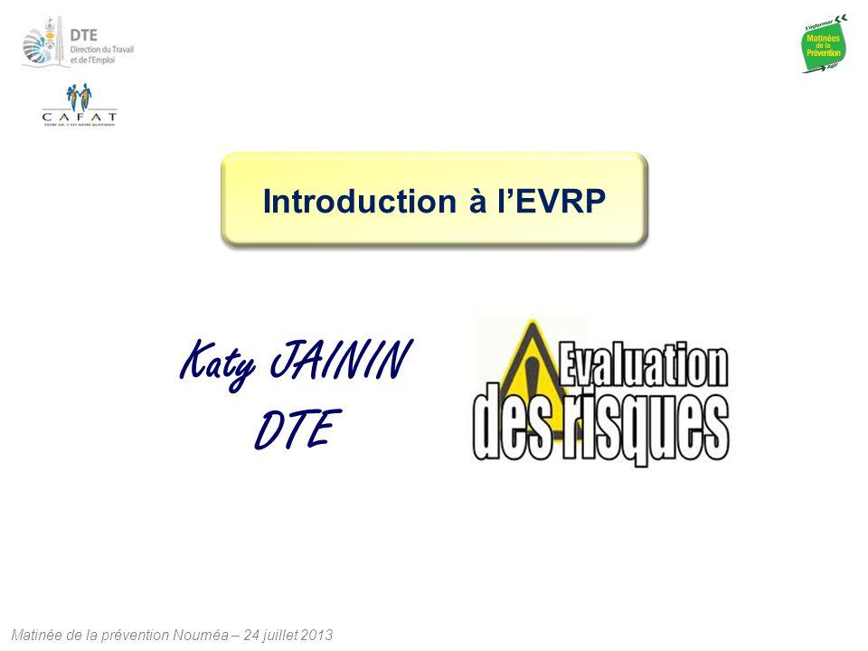 Matinée de la prévention Nouméa – 24 juillet 2013 Introduction à l'EVRP Katy JAININ DTE