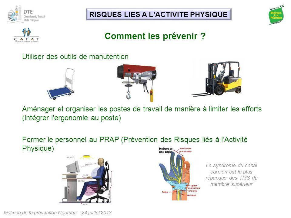 Matinée de la prévention Nouméa – 24 juillet 2013 Comment les prévenir ? Utiliser des outils de manutention Aménager et organiser les postes de travai