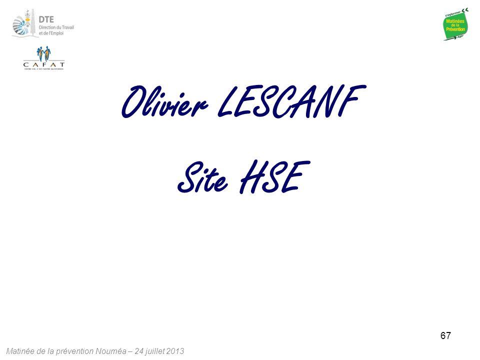 Matinée de la prévention Nouméa – 24 juillet 2013 67 Site HSE Olivier LESCANF