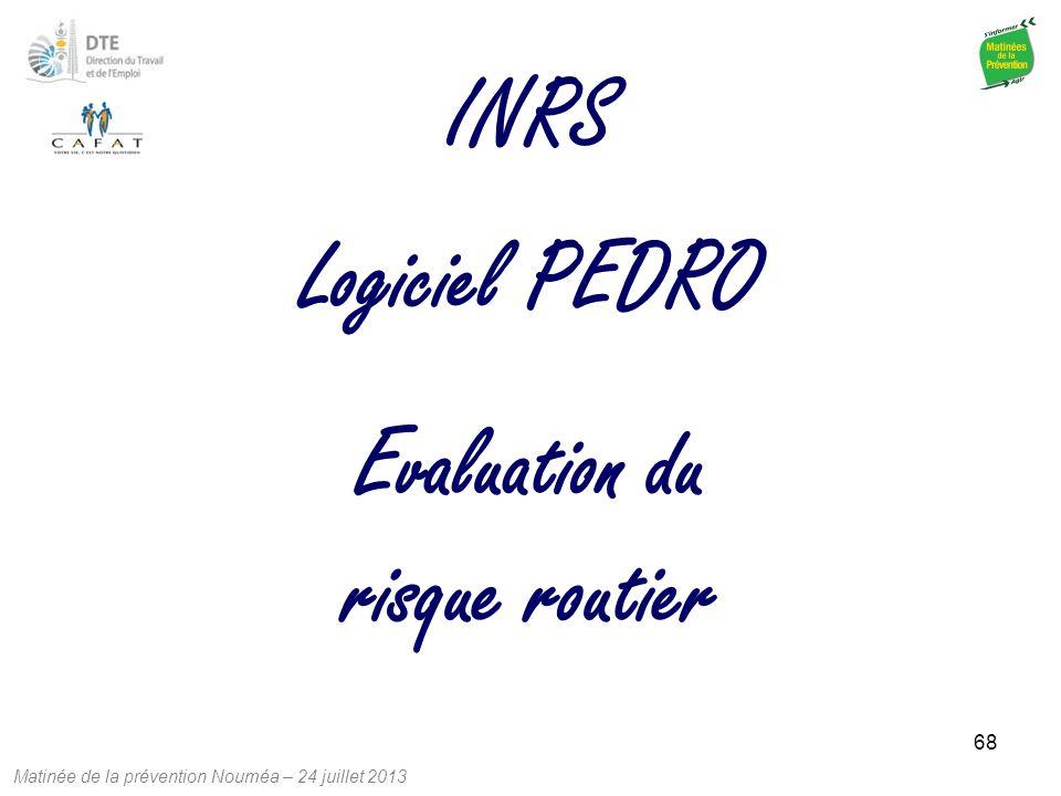 Matinée de la prévention Nouméa – 24 juillet 2013 68 Evaluation du risque routier Logiciel PEDRO INRS