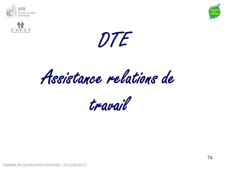 Matinée de la prévention Nouméa – 24 juillet 2013 74 Assistance relations de travail DTE
