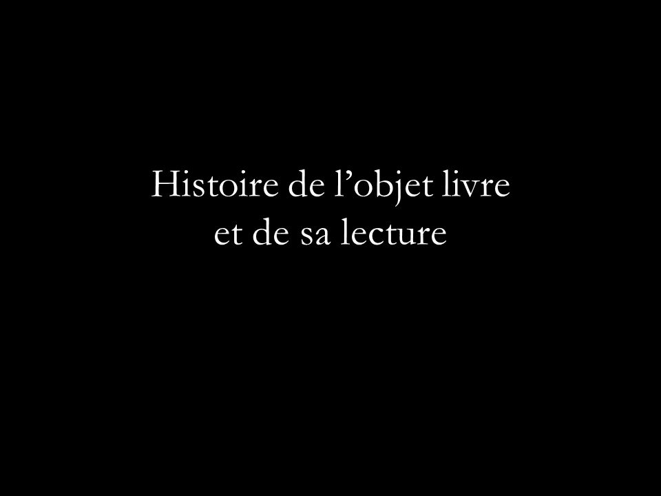 Histoire de l'objet livre et de sa lecture