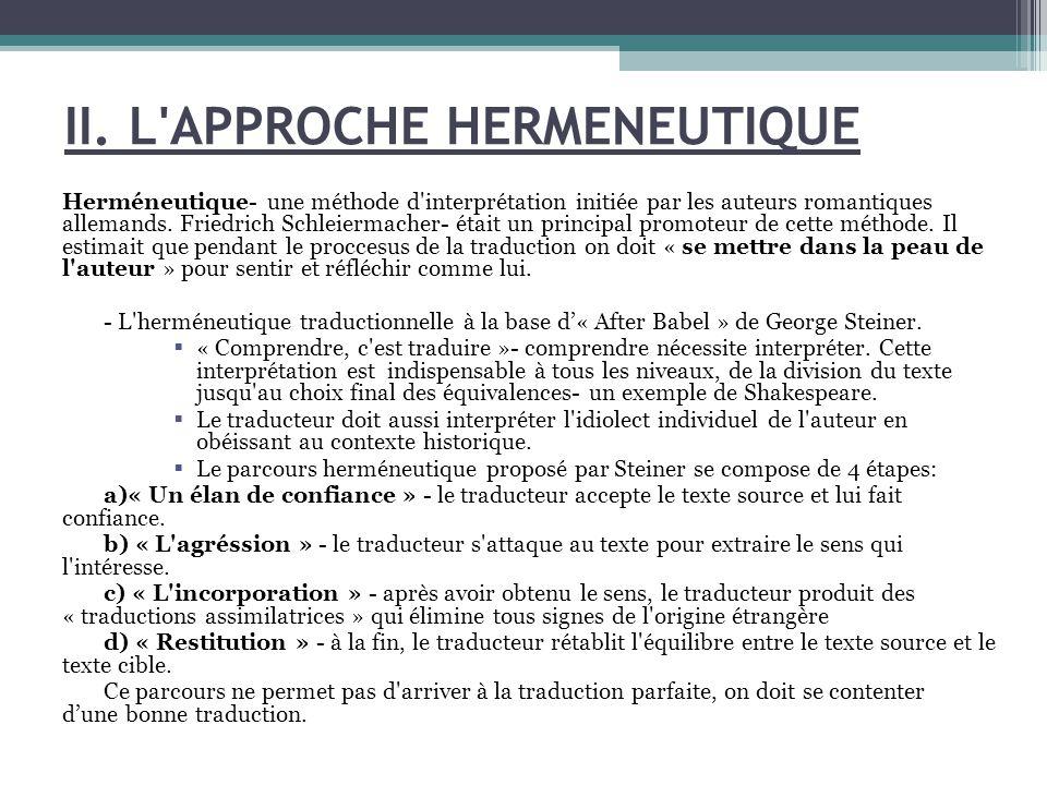 II. L'APPROCHE HERMENEUTIQUE Herméneutique- une méthode d'interprétation initiée par les auteurs romantiques allemands. Friedrich Schleiermacher- étai