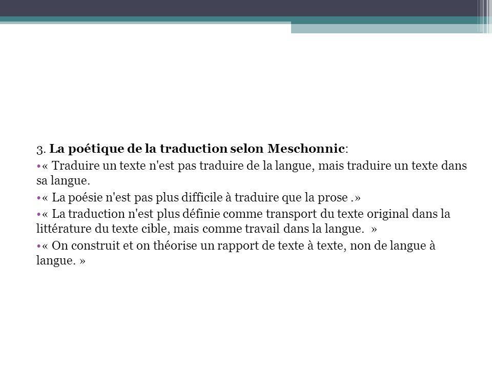 3. La poétique de la traduction selon Meschonnic: « Traduire un texte n'est pas traduire de la langue, mais traduire un texte dans sa langue. « La poé