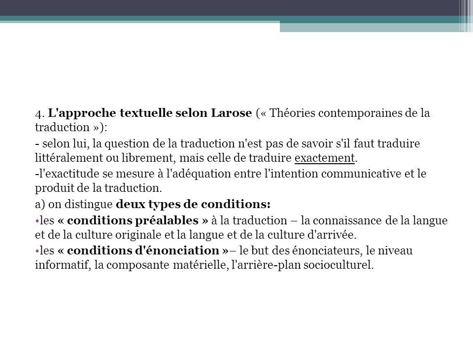 4. L'approche textuelle selon Larose (« Théories contemporaines de la traduction »): - selon lui, la question de la traduction n'est pas de savoir s'i