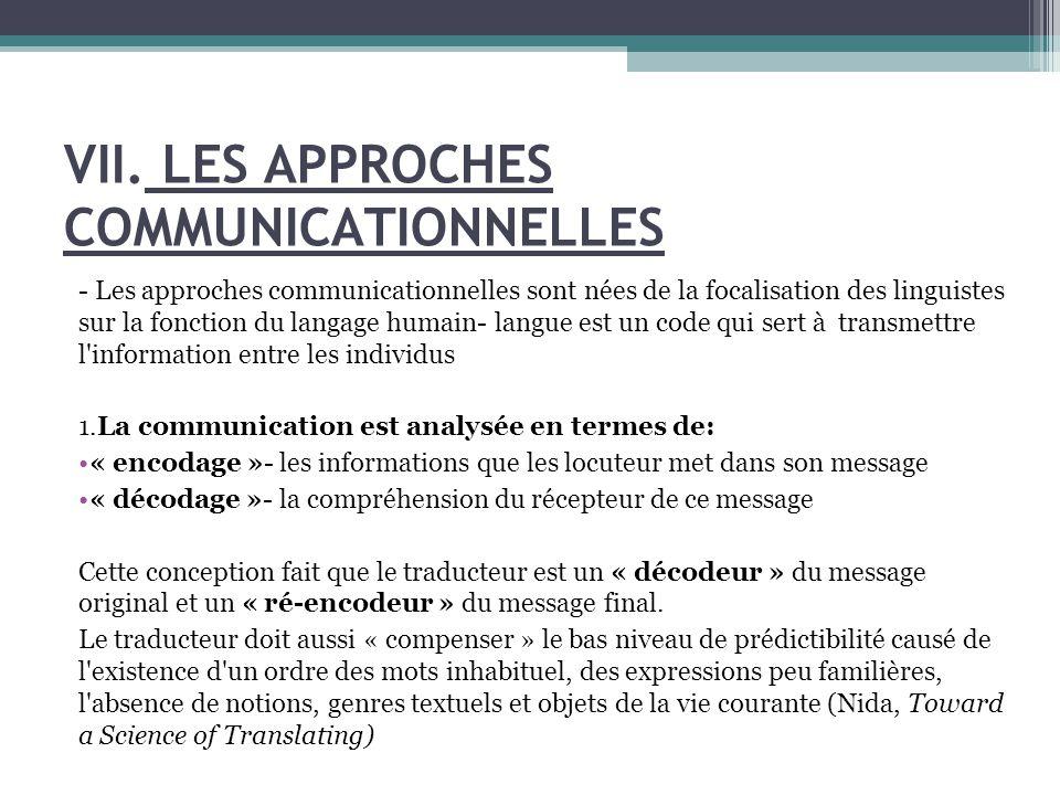 - Les approches communicationnelles sont nées de la focalisation des linguistes sur la fonction du langage humain- langue est un code qui sert à transmettre l information entre les individus 1.La communication est analysée en termes de: « encodage »- les informations que les locuteur met dans son message « décodage »- la compréhension du récepteur de ce message Cette conception fait que le traducteur est un « décodeur » du message original et un « ré-encodeur » du message final.