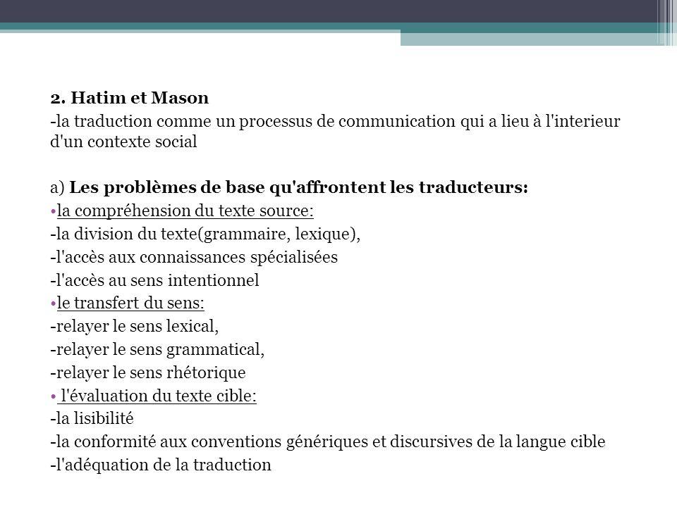 2. Hatim et Mason -la traduction comme un processus de communication qui a lieu à l'interieur d'un contexte social a) Les problèmes de base qu'affront