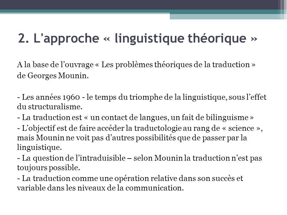 2. L'approche « linguistique théorique » A la base de l'ouvrage « Les problèmes théoriques de la traduction » de Georges Mounin. - Les années 1960 - l