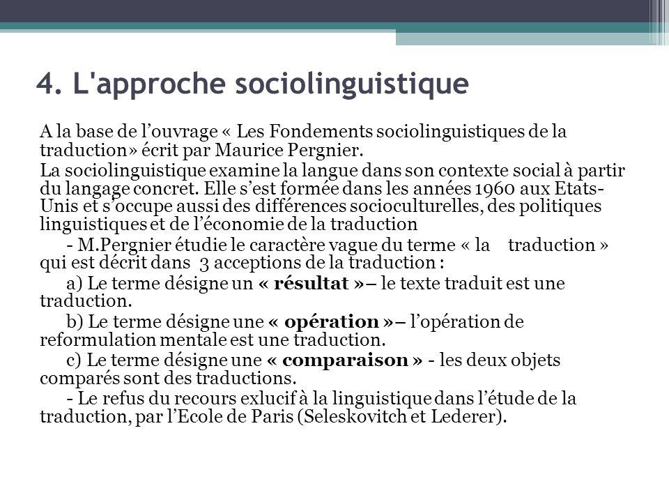 4. L'approche sociolinguistique A la base de l'ouvrage « Les Fondements sociolinguistiques de la traduction» écrit par Maurice Pergnier. La sociolingu