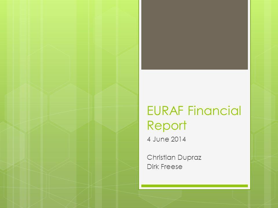 EURAF Financial Report 4 June 2014 Christian Dupraz Dirk Freese