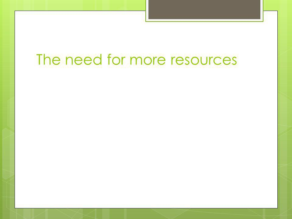 The need for more resources