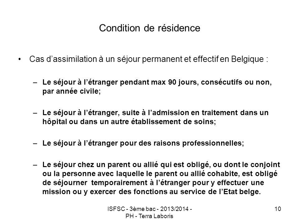 ISFSC - 3ème bac - 2013/2014 - PH - Terra Laboris 10 Condition de résidence Cas d'assimilation à un séjour permanent et effectif en Belgique : –Le séj