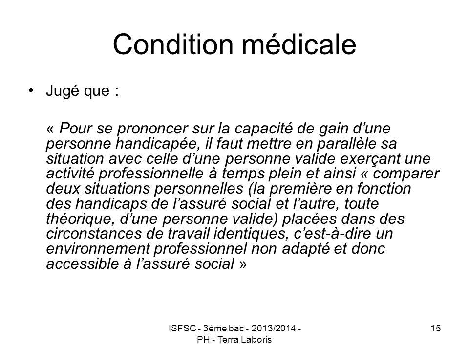 ISFSC - 3ème bac - 2013/2014 - PH - Terra Laboris 15 Condition médicale Jugé que : « Pour se prononcer sur la capacité de gain d'une personne handicap