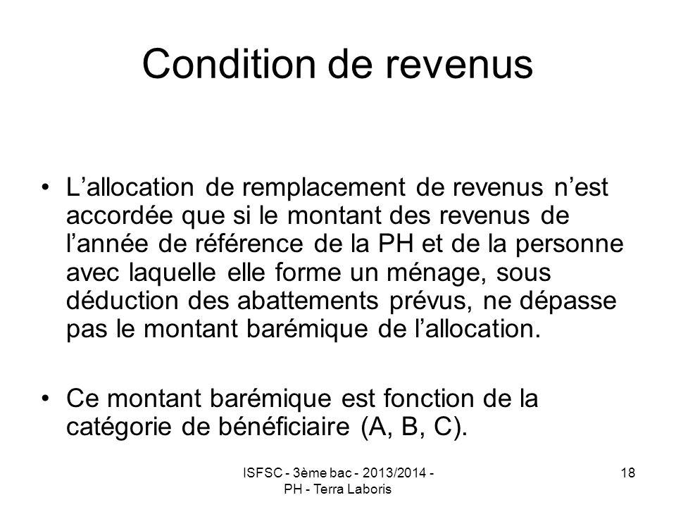 ISFSC - 3ème bac - 2013/2014 - PH - Terra Laboris 18 Condition de revenus L'allocation de remplacement de revenus n'est accordée que si le montant des
