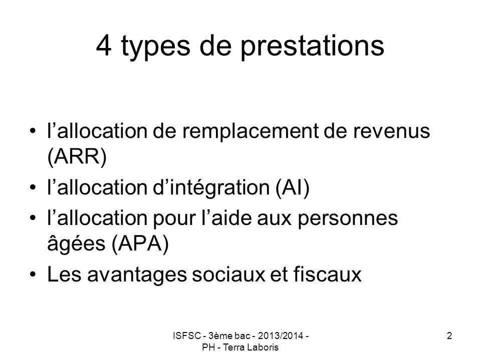 ISFSC - 3ème bac - 2013/2014 - PH - Terra Laboris 2 4 types de prestations l'allocation de remplacement de revenus (ARR) l'allocation d'intégration (A