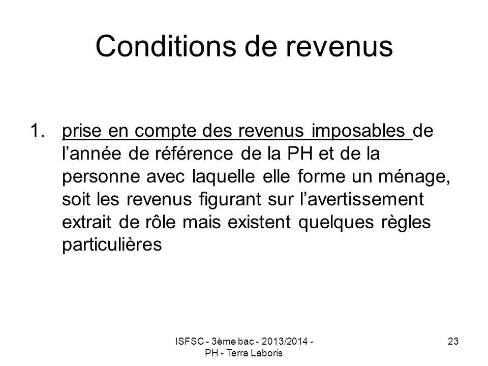 ISFSC - 3ème bac - 2013/2014 - PH - Terra Laboris 23 Conditions de revenus 1.prise en compte des revenus imposables de l'année de référence de la PH e