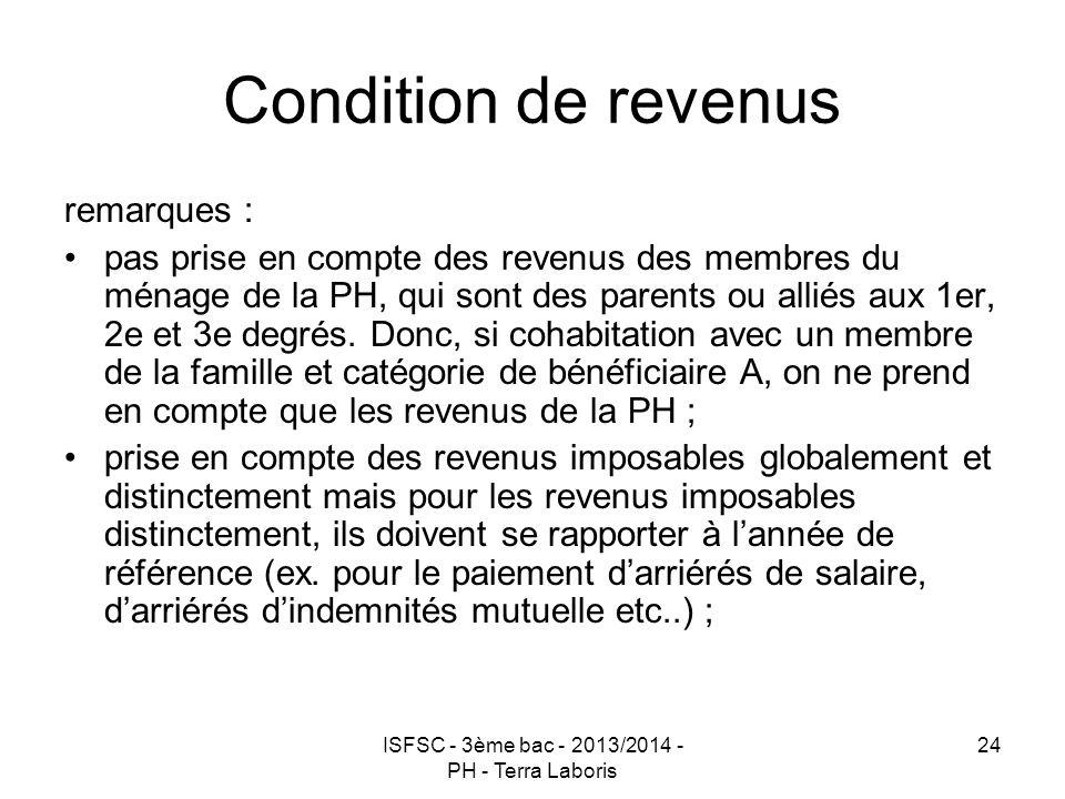 ISFSC - 3ème bac - 2013/2014 - PH - Terra Laboris 24 Condition de revenus remarques : pas prise en compte des revenus des membres du ménage de la PH,