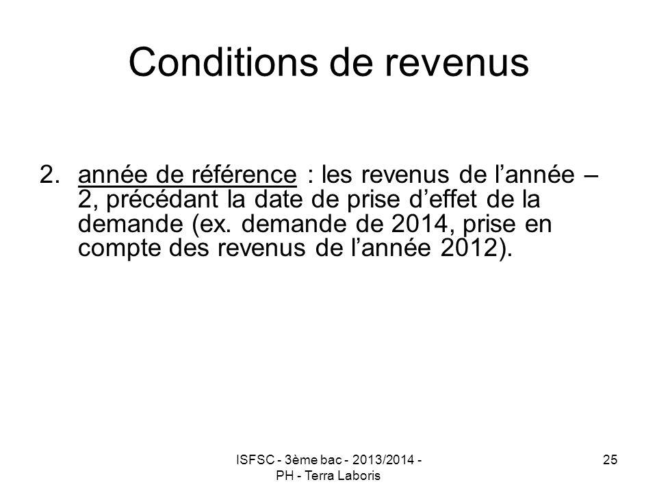 ISFSC - 3ème bac - 2013/2014 - PH - Terra Laboris 25 Conditions de revenus 2.année de référence : les revenus de l'année – 2, précédant la date de pri