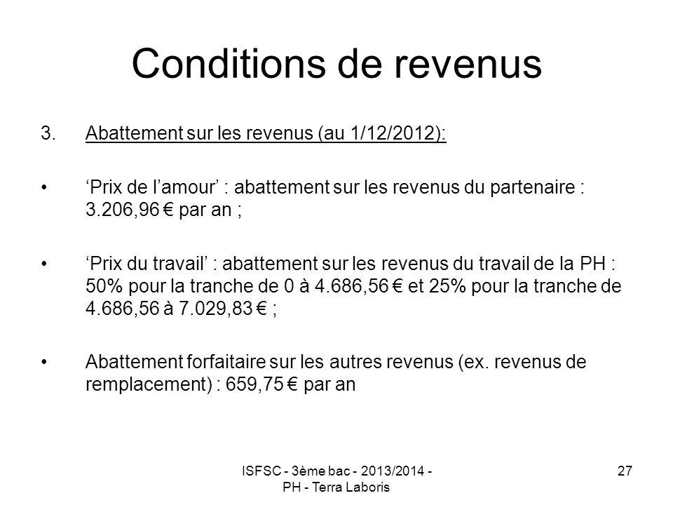 ISFSC - 3ème bac - 2013/2014 - PH - Terra Laboris 27 Conditions de revenus 3.Abattement sur les revenus (au 1/12/2012): 'Prix de l'amour' : abattement
