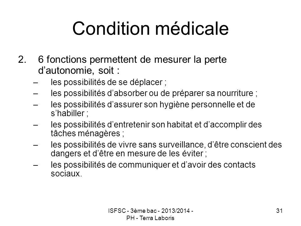 ISFSC - 3ème bac - 2013/2014 - PH - Terra Laboris 31 Condition médicale 2.6 fonctions permettent de mesurer la perte d'autonomie, soit : –les possibil