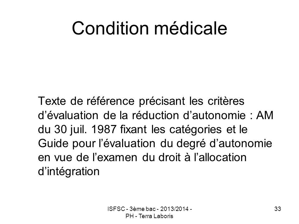 ISFSC - 3ème bac - 2013/2014 - PH - Terra Laboris 33 Condition médicale Texte de référence précisant les critères d'évaluation de la réduction d'auton