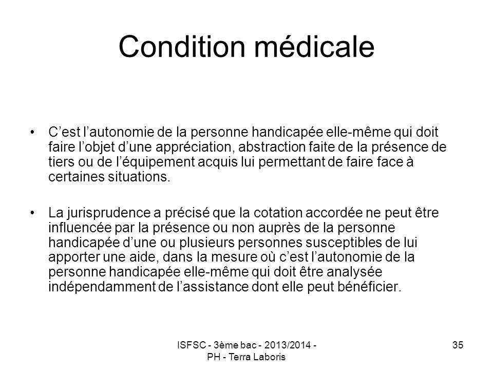 ISFSC - 3ème bac - 2013/2014 - PH - Terra Laboris 35 Condition médicale C'est l'autonomie de la personne handicapée elle-même qui doit faire l'objet d