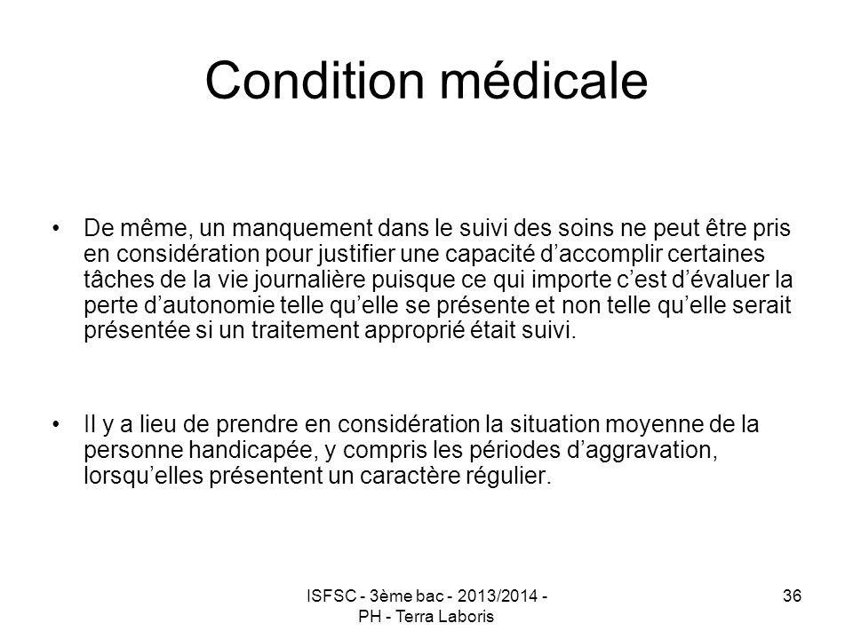 ISFSC - 3ème bac - 2013/2014 - PH - Terra Laboris 36 Condition médicale De même, un manquement dans le suivi des soins ne peut être pris en considérat