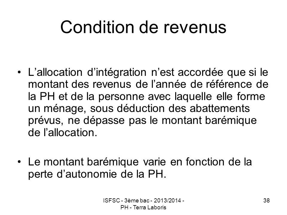 ISFSC - 3ème bac - 2013/2014 - PH - Terra Laboris 38 Condition de revenus L'allocation d'intégration n'est accordée que si le montant des revenus de l