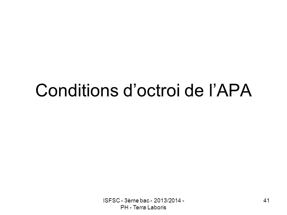 ISFSC - 3ème bac - 2013/2014 - PH - Terra Laboris 41 Conditions d'octroi de l'APA