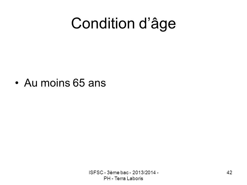 ISFSC - 3ème bac - 2013/2014 - PH - Terra Laboris 42 Condition d'âge Au moins 65 ans