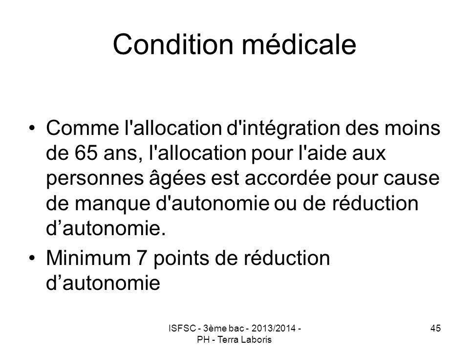 ISFSC - 3ème bac - 2013/2014 - PH - Terra Laboris 45 Condition médicale Comme l'allocation d'intégration des moins de 65 ans, l'allocation pour l'aide