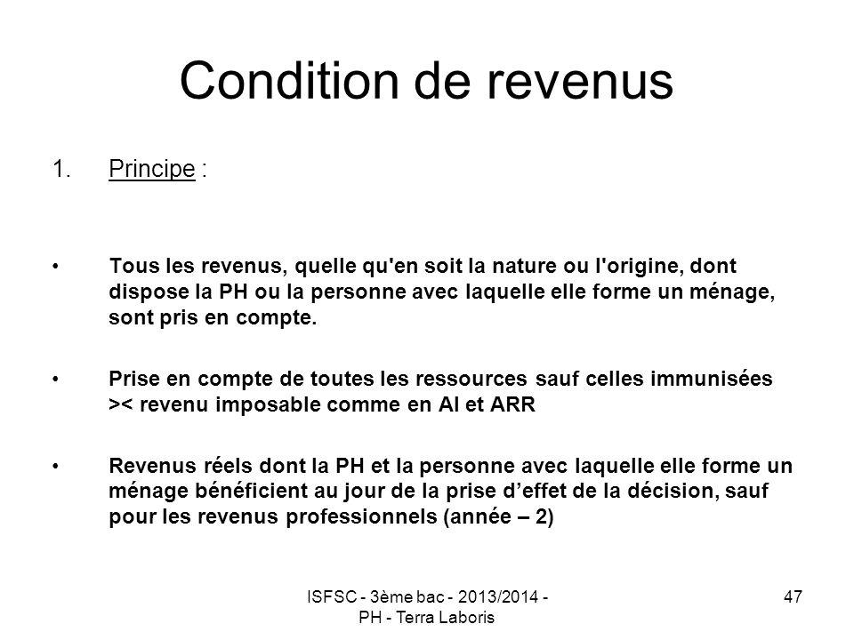 ISFSC - 3ème bac - 2013/2014 - PH - Terra Laboris 47 Condition de revenus 1.Principe : Tous les revenus, quelle qu'en soit la nature ou l'origine, don