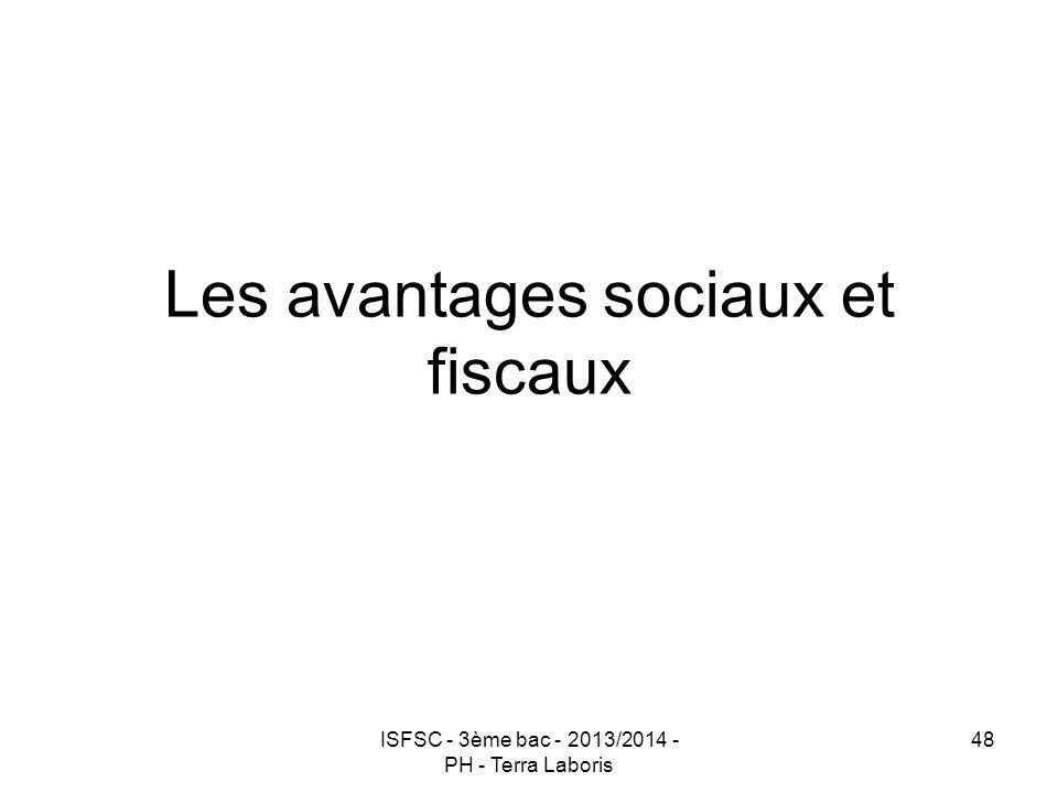 ISFSC - 3ème bac - 2013/2014 - PH - Terra Laboris 48 Les avantages sociaux et fiscaux