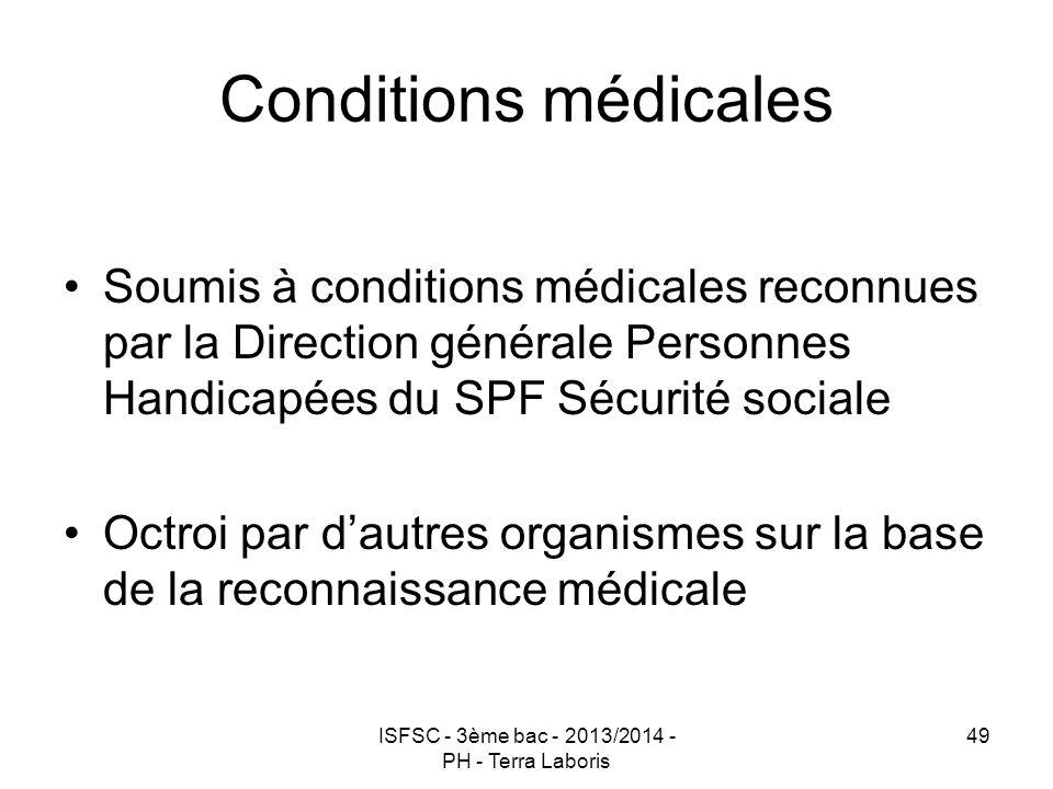 ISFSC - 3ème bac - 2013/2014 - PH - Terra Laboris 49 Conditions médicales Soumis à conditions médicales reconnues par la Direction générale Personnes
