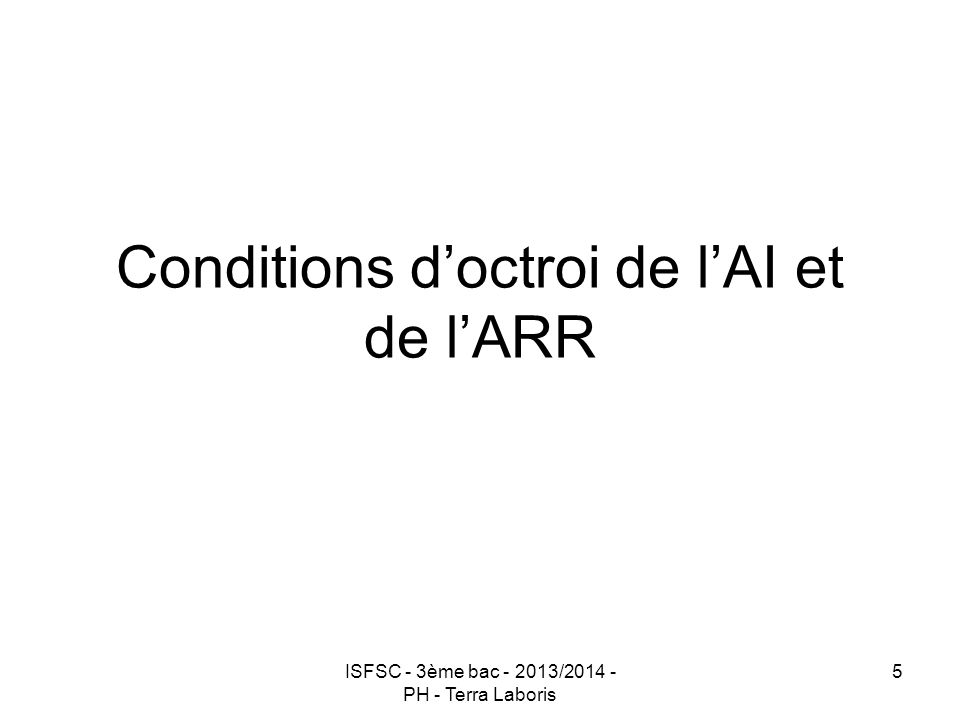 ISFSC - 3ème bac - 2013/2014 - PH - Terra Laboris 5 Conditions d'octroi de l'AI et de l'ARR