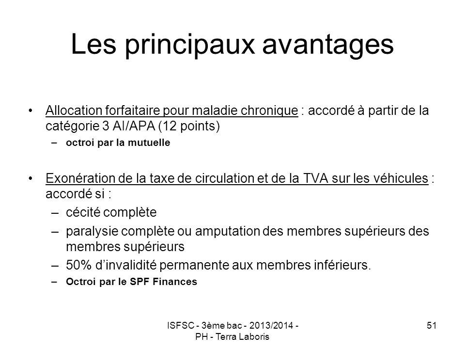 ISFSC - 3ème bac - 2013/2014 - PH - Terra Laboris 51 Les principaux avantages Allocation forfaitaire pour maladie chronique : accordé à partir de la c