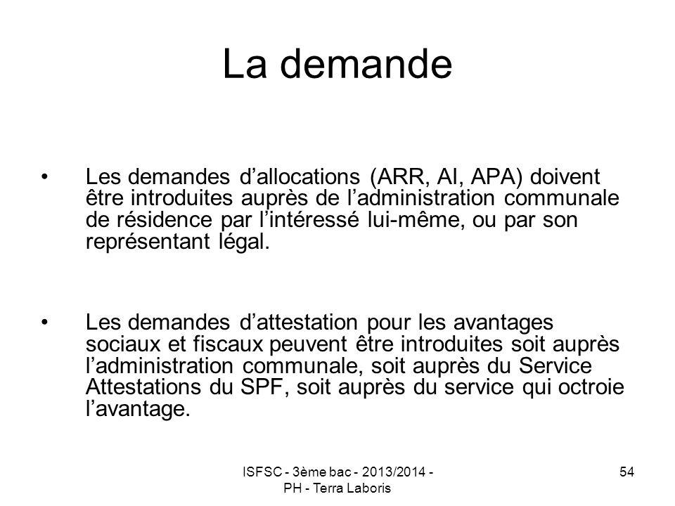 ISFSC - 3ème bac - 2013/2014 - PH - Terra Laboris 54 La demande Les demandes d'allocations (ARR, AI, APA) doivent être introduites auprès de l'adminis