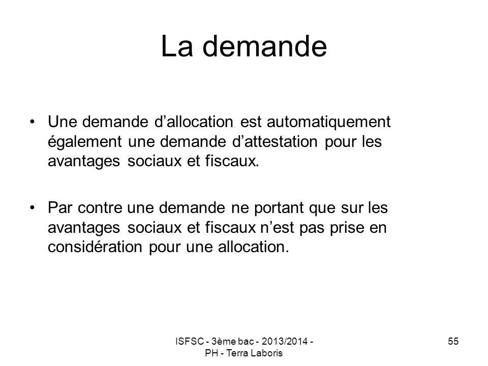 ISFSC - 3ème bac - 2013/2014 - PH - Terra Laboris 55 La demande Une demande d'allocation est automatiquement également une demande d'attestation pour