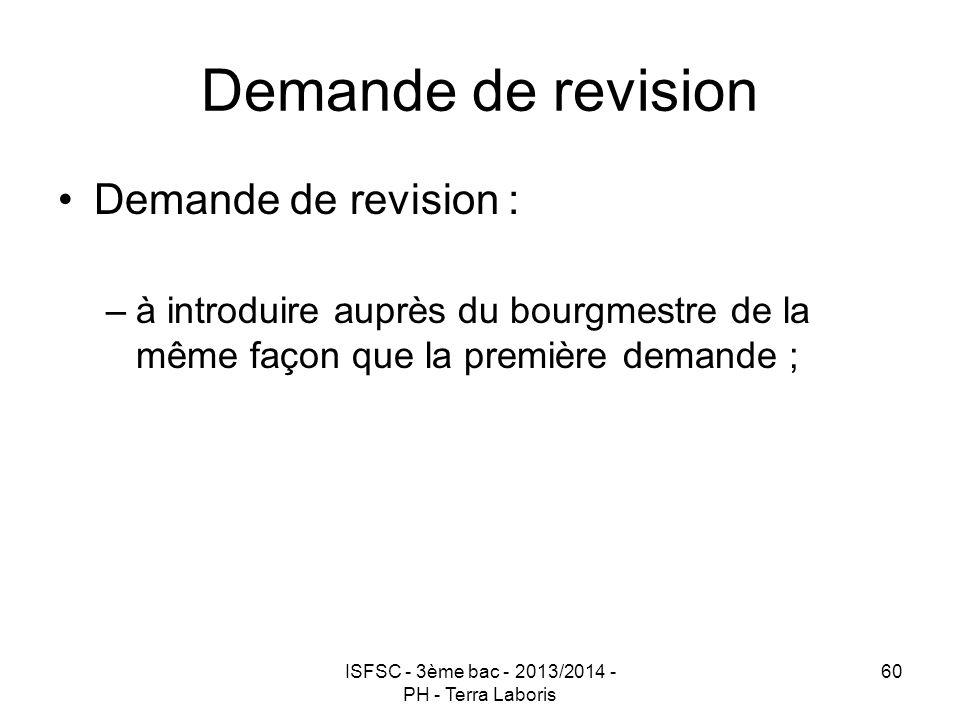 ISFSC - 3ème bac - 2013/2014 - PH - Terra Laboris 60 Demande de revision Demande de revision : –à introduire auprès du bourgmestre de la même façon qu