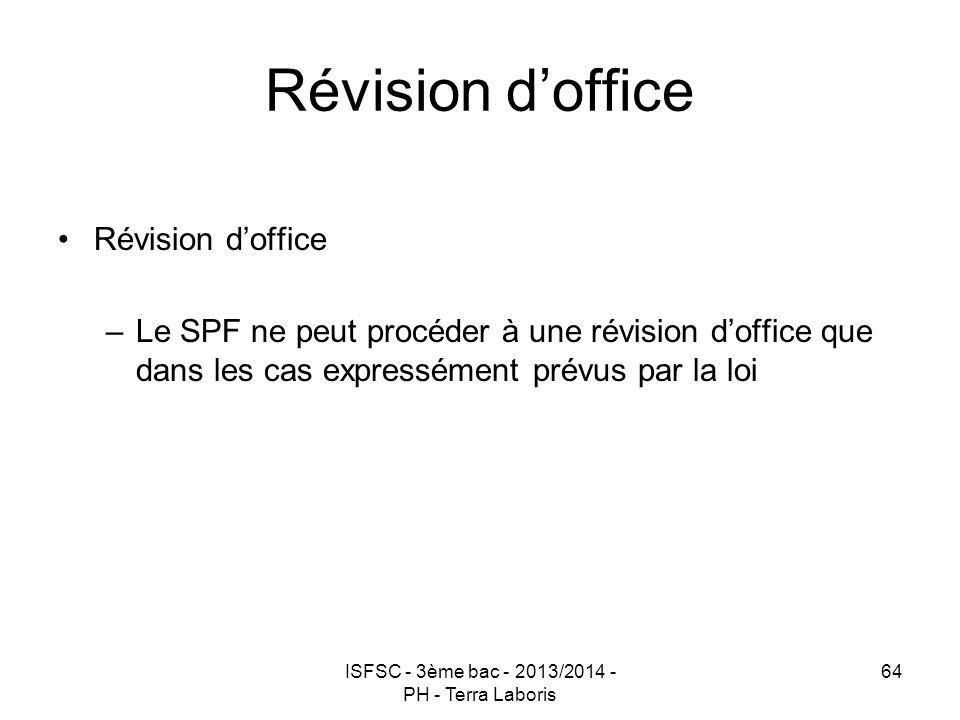 ISFSC - 3ème bac - 2013/2014 - PH - Terra Laboris 64 Révision d'office –Le SPF ne peut procéder à une révision d'office que dans les cas expressément