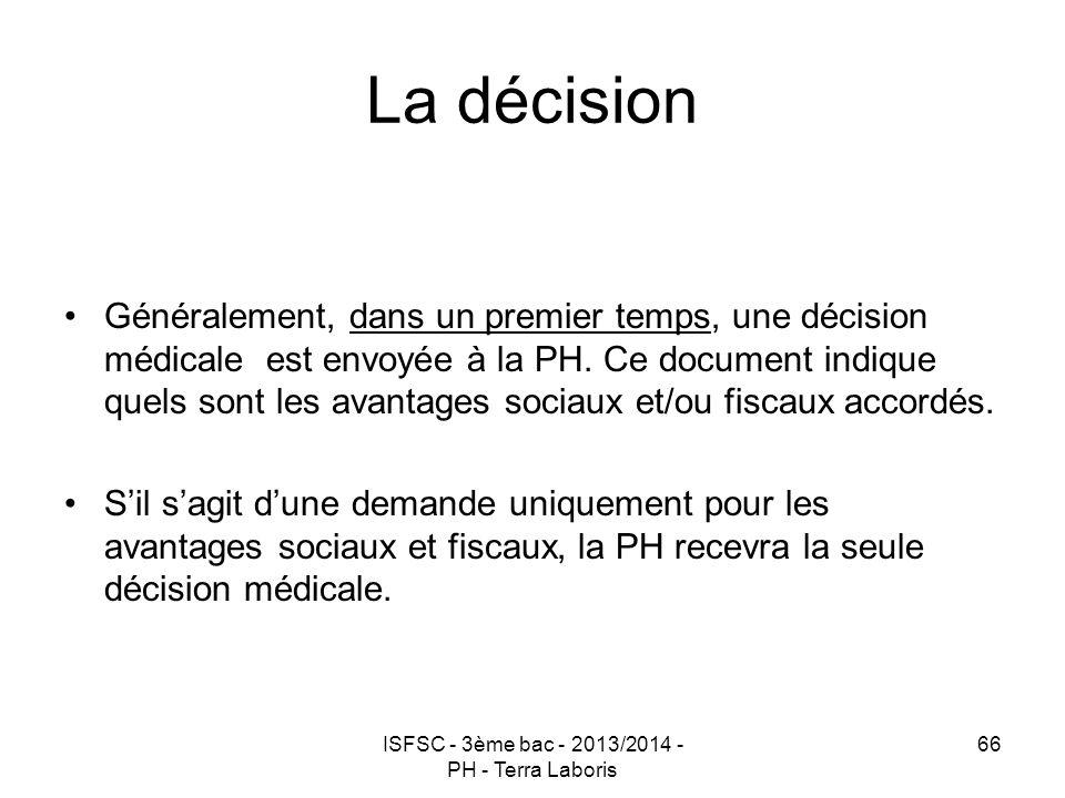 ISFSC - 3ème bac - 2013/2014 - PH - Terra Laboris 66 La décision Généralement, dans un premier temps, une décision médicale est envoyée à la PH. Ce do