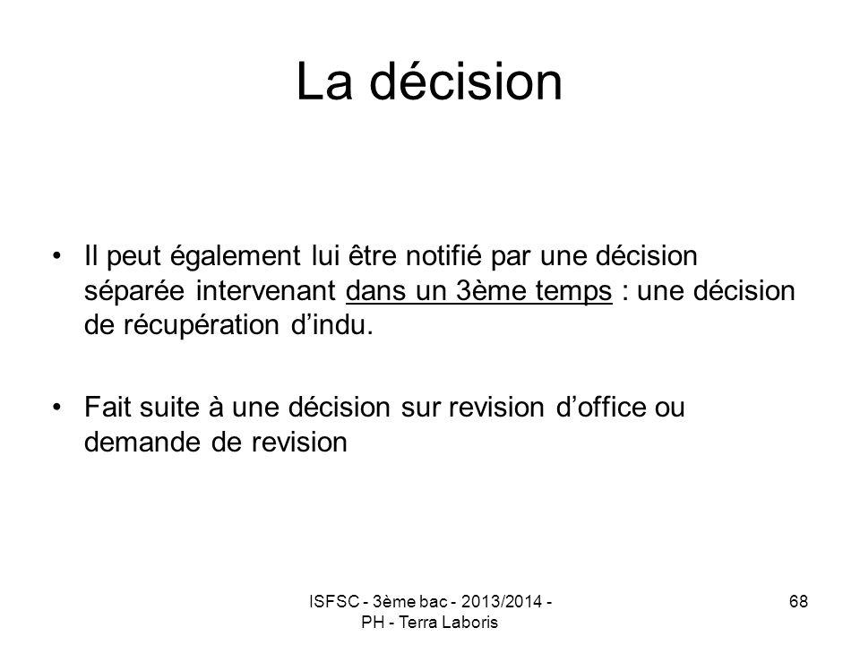 ISFSC - 3ème bac - 2013/2014 - PH - Terra Laboris 68 La décision Il peut également lui être notifié par une décision séparée intervenant dans un 3ème