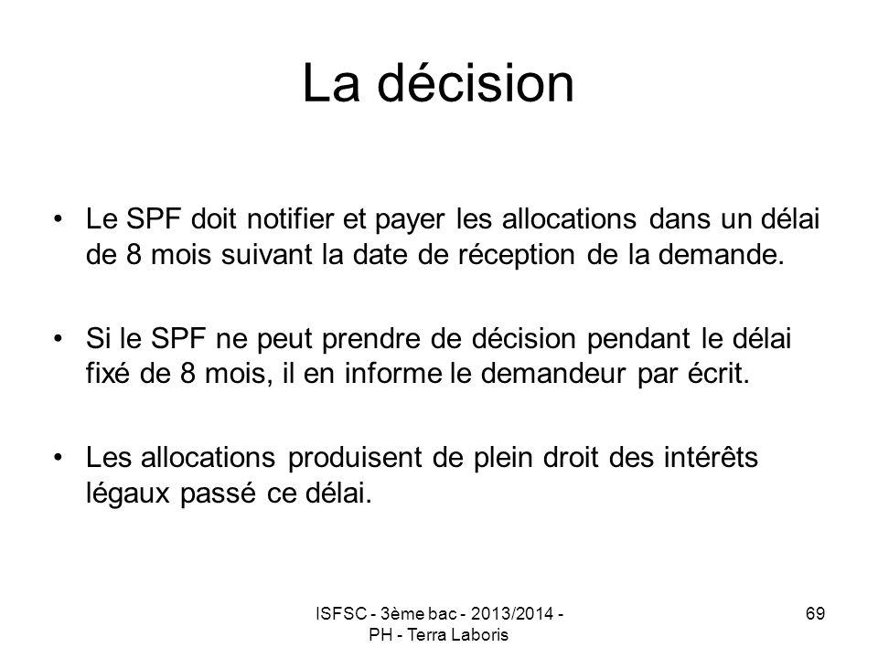 ISFSC - 3ème bac - 2013/2014 - PH - Terra Laboris 69 La décision Le SPF doit notifier et payer les allocations dans un délai de 8 mois suivant la date