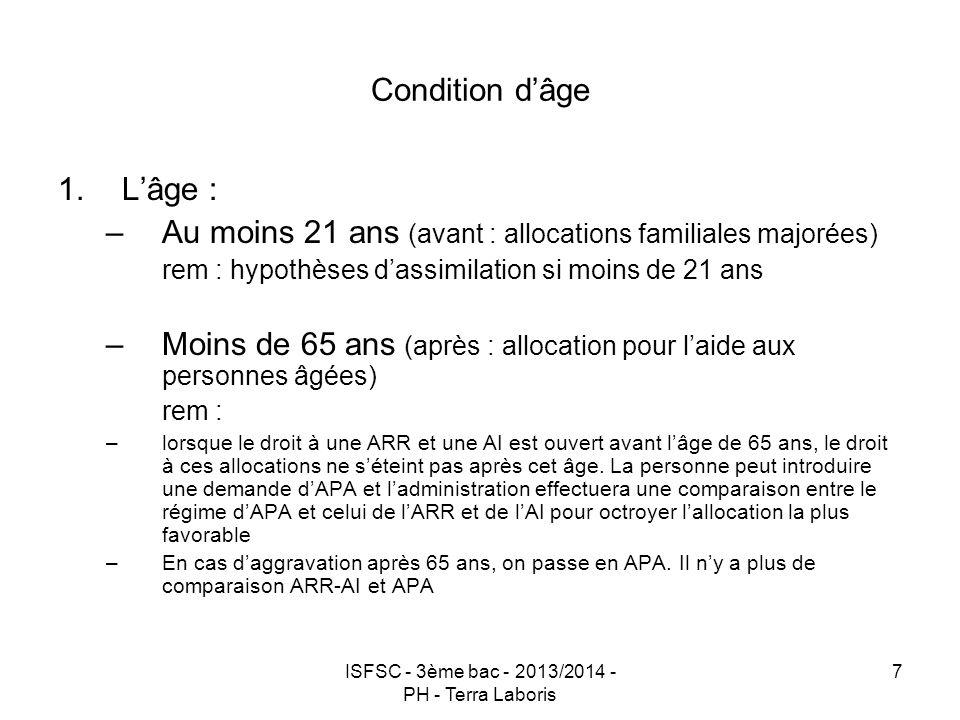 ISFSC - 3ème bac - 2013/2014 - PH - Terra Laboris 7 Condition d'âge 1.L'âge : –Au moins 21 ans (avant : allocations familiales majorées) rem : hypothè
