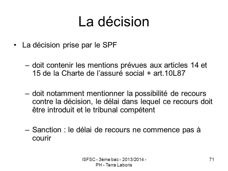 ISFSC - 3ème bac - 2013/2014 - PH - Terra Laboris 71 La décision La décision prise par le SPF –doit contenir les mentions prévues aux articles 14 et 1