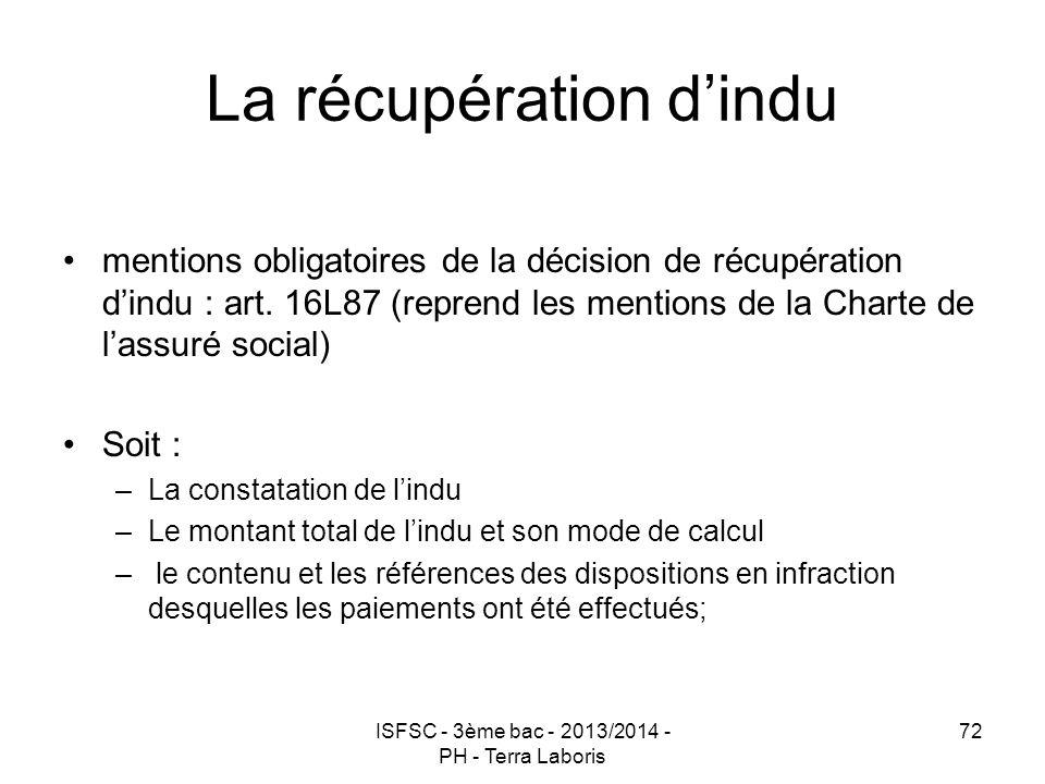 ISFSC - 3ème bac - 2013/2014 - PH - Terra Laboris 72 La récupération d'indu mentions obligatoires de la décision de récupération d'indu : art. 16L87 (