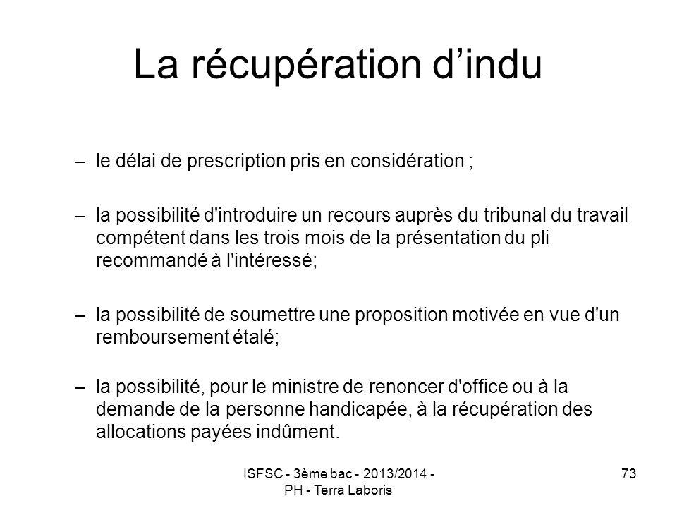 ISFSC - 3ème bac - 2013/2014 - PH - Terra Laboris 73 La récupération d'indu –le délai de prescription pris en considération ; –la possibilité d'introd