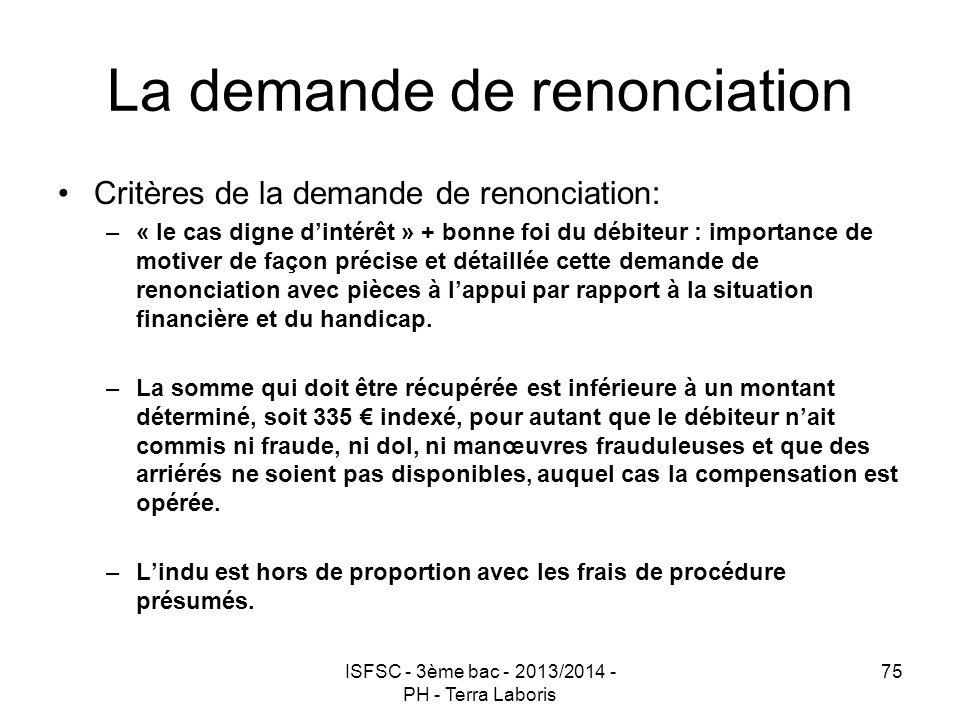 ISFSC - 3ème bac - 2013/2014 - PH - Terra Laboris 75 La demande de renonciation Critères de la demande de renonciation: –« le cas digne d'intérêt » +