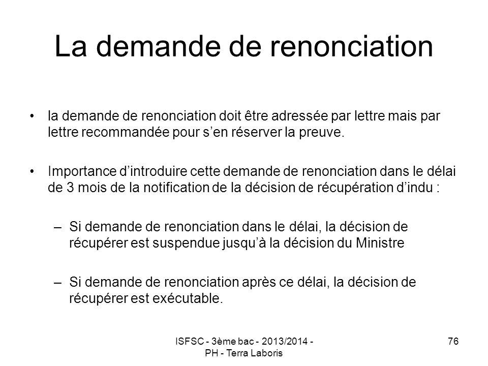 ISFSC - 3ème bac - 2013/2014 - PH - Terra Laboris 76 La demande de renonciation la demande de renonciation doit être adressée par lettre mais par lett